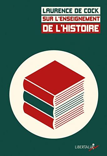 Sur l'enseignement de l'histoire : Débats, programmes et pratiques du XIXe siècle à aujourd'hui
