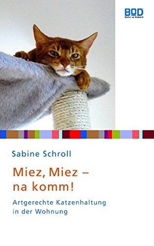 Preisvergleich Produktbild Miez, miez - na komm!: Artgerechte Katzenhaltung in der Wohnung (Ein Herz für Tiere-Edition)