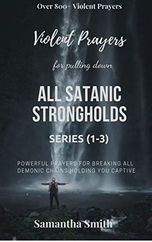 Violent Prayers for Pulling Down All Satanic Strongholds :  Powerful Prayers for Breaking All Demonic Chains Holding You Captive (Series 1-3) (English Edition)