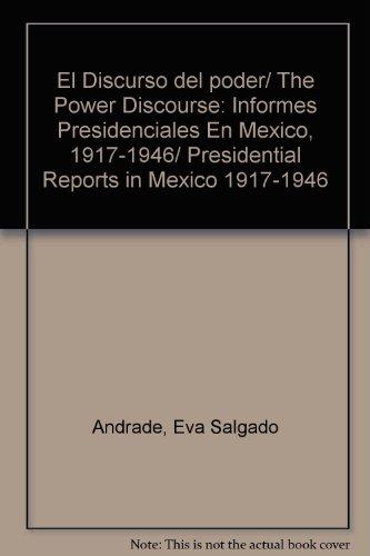 El Discurso del poder/ The Power Discourse: Informes Presidenciales En Mexico, 1917-1946/ Presidential Reports in Mexico 1917-1946