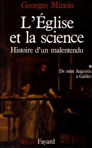 L'Eglise et La Science, tome 1. Histoire d'un malentendu de saint Augustin à Galilée