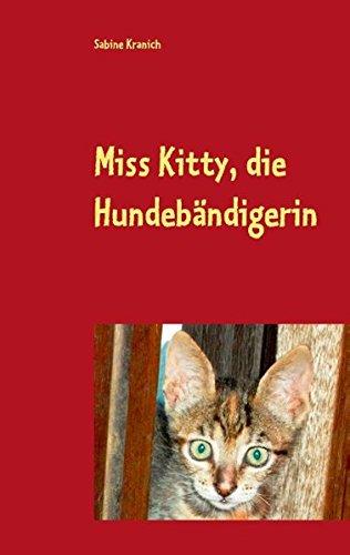 Miss Kitty, die Hundebändigerin: Geschichten von und mit den Tieren der Quinta