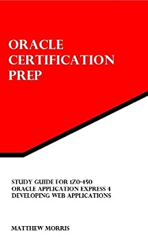 Study Guide for 1Z0-450: Oracle Application Express 4: Developing Web Applications (Oracle Certification Prep) (English Edition) von [Morris, Matthew]
