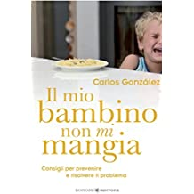 Il mio bambino non mi mangia: Consigli per prevenire e risolvere il problema: 12 (Educazione pre e perinatale)