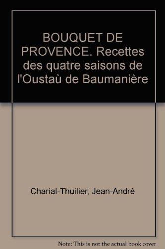 BOUQUET DE PROVENCE. Recettes des quatre saisons de l'Oustaù de Baumanière