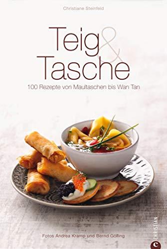 Teig & Tasche - Ein Kochbuch: 100 Rezepte von Maultasche bis Won tan mit Grundrezepten zu Hefeteig, Nudelteig, Kartoffelteig, Blätterteig, Mürbeteig, Strudelteig ... - Kochen und genießen Sie Calzoni, Pi...
