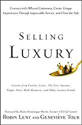 Selling Luxury: Connect With Affluent Customers, Create Unique Experiences Through Impeccable Service, and Close the Sale, Epub Edition