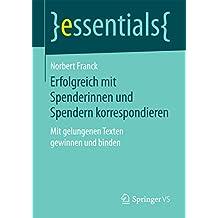 Erfolgreich mit Spenderinnen und Spendern korrespondieren: Mit gelungenen Texten gewinnen und binden (essentials)