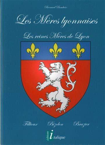 Les mères lyonnaises : Les reines meres de Lyon, Fillioux - Bizolon - Brazier par Bernard Boucheix