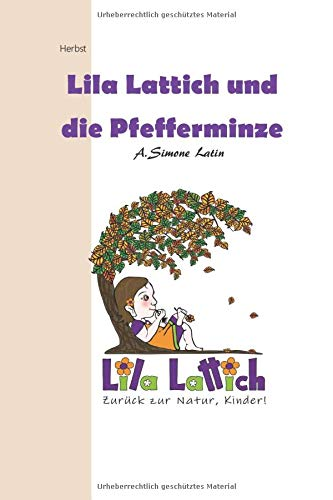 Lila Lattich, zurück zur Natur Kinder!: Lila Lattich und die Pfefferminze