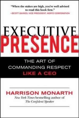 Executive Presence: The Art of Commanding Respect Like a CEO by Harrison Monarth (2009-11-02)