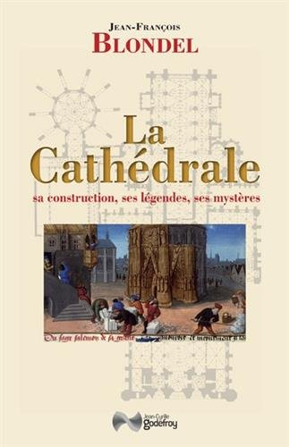 La Cathdrale : Sa construction, ses lgendes, ses mystres