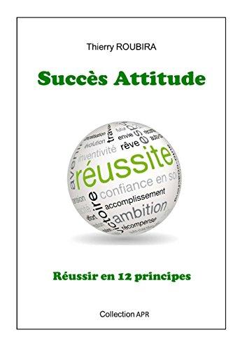 Succes Attitude: Reussir en 12 principes par Thierry Roubira