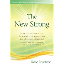 The New Strong: Stop Fixing Yourself -- And Actually ACCELERATE Your Personal Growth! (Rules & Tools for Thriving in the Age of Awakening) (Energy HEALING Skills in the Age of Awakening) (Volume 4) by Rose Rosetree (2016-05-25)