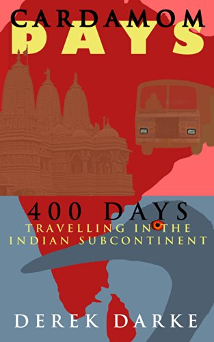 Cardamom Days: 400 Days Travelling in the Indian Subcontinent