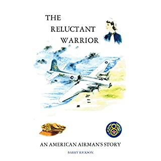 The Reluctant Warrior: An American Airman'S Story (English Edition)