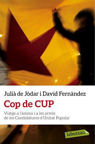 Cop de CUP: Viatge a l'ànima i a les arrels de les Candidatures d'Unitat Popular (LABUTXACA)