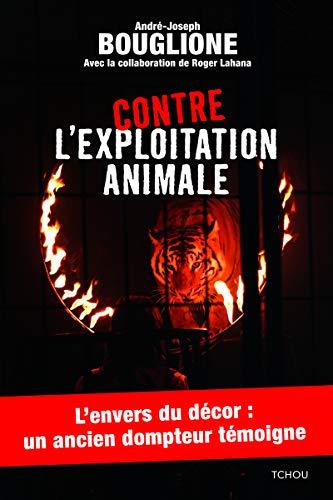 Contre l'exploitation animale par Andre-joseph Bouglione