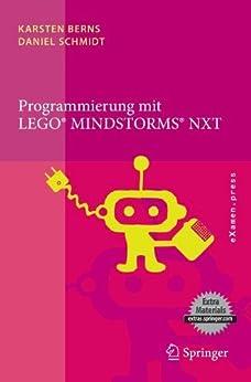 Programmierung mit LEGO Mindstorms NXT: Robotersysteme, Entwurfsmethodik, Algorithmen (eXamen.press) von [Berns, Karsten, Schmidt, Daniel]