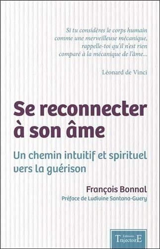 Se reconnecter à son âme - Un chemin intuitif et spirituel vers la guérison par François Bonnal