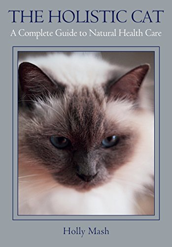 Holistic Cat: A Complete Guide to Natural Health Care (English Edition) -