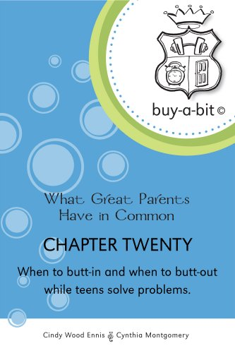 buy-a-bit Chapter 20: Age 13ish to 18 ~ When to butt-in and when to butt-out while teens solve problems. (What Great Parents Have in Common)