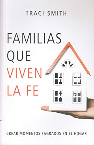 Familias que viven la fe. Crear momentos  sagrados en el hogar.