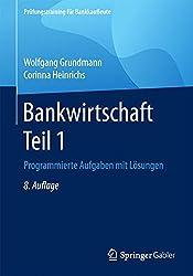 Bankwirtschaft Teil 1: Programmierte Aufgaben Mit Lösungen (Prüfungstraining Für Bankkaufleute)