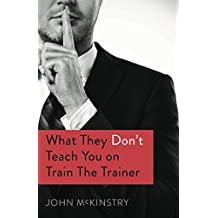What they don't teach you on Train the Trainer