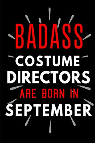 Badass Costume Directors Are Born In September: Blank Lined Funny Journal Notebooks Diary as Birthday, Welcome, Farewell, Appreciation, Thank You, ... Coworkers. Alternative to B-day present card (Director Kostüm)