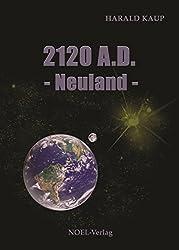 2120 A.D. Neuland (Neuland Saga)