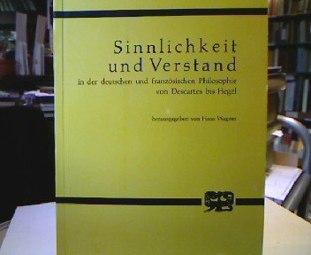 Sinnlichkeit und Verstand in der deutschen und französischen Philosophie von Descartes bis Hegel