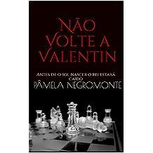 Não Volte a Valentin: Antes de o sol nascer o rei estará caído (Portuguese Edition)