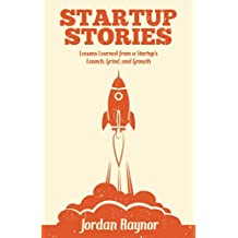 Startup Stories: Lessons Learned from a Startup's Launch, Grind, and Growth (English Edition)
