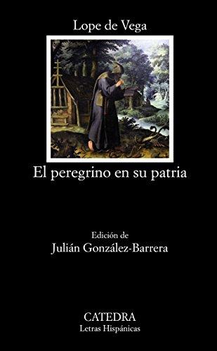 El peregrino en su patria (Letras Hispánicas) por Lope de Vega