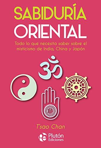 Sabiduría Oriental: Todo lo que necesita saber sobre el misticismo de India, China y Japón por TŽsao Chan