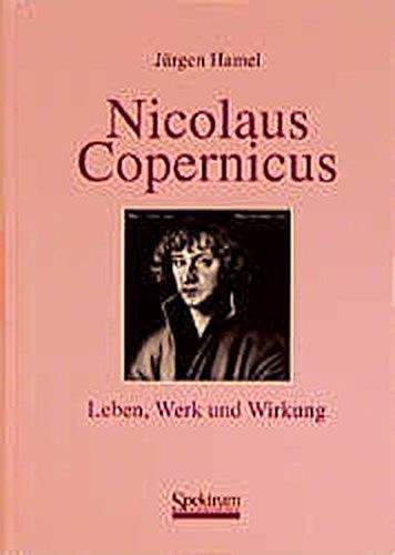 Nicolaus Copernicus - Leben, Werk und Wirkung