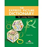 [(The Express Picture Dictionary for Young Learners: Student's Book * * )] [Author: Elizabeth Gray] [Nov-2000]