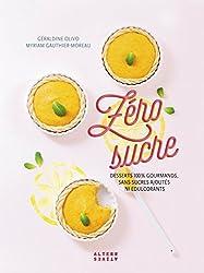 Zéro sucre: Desserts 100 % gourmands, sans sucres ajoutés ni édulcorants