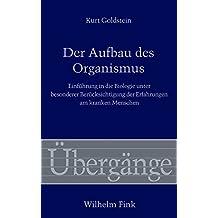 Der Aufbau des Organismus. Einführung in die Biologie unter besonderer Berücksichtigung der Erfahrungen am kranken Menschen (Übergänge, Band 62)