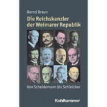 Die Reichskanzler der Weimarer Republik: Von Scheidemann bis Schleicher (Mensch - Zeit - Geschichte)