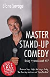 Master Stand-up Comedy Using Hypnosis and NLP: Eliminate Stage Fright, Get Laughs Easily, Win Over Any Audience and 'Enjoy The Ride' - Blane Savage