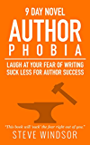 Nine Day Novel-Authorphobia: Laugh at Your Fear of Writing: Tell Your Writing Phobia to Suck it! (Writing Fiction Novels Book 0) (English Edition)