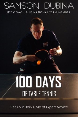 100 Days of Table Tennis: Get Your Daily Dose of Table Tennis Advice por Samson Dubina