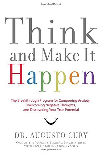 Think and Make It Happen: The Breakthrough Program for Conquering Anxiety, Overcoming Negative Thoughts, and Discovering Your True Potential by Dr. Augusto Cury (2008-12-30)