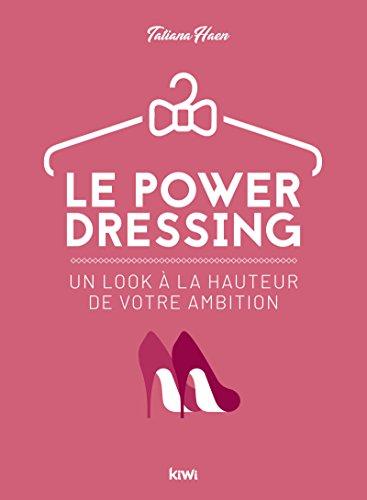 Le power dressing: Un look à la hauteur de votre ambition par Tatiana Haen