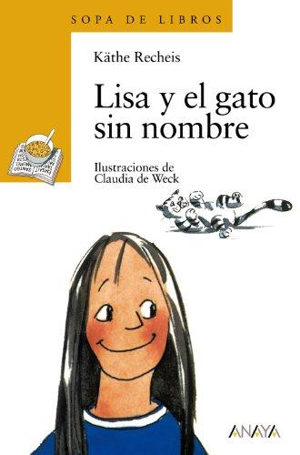 Lisa y el gato sin nombre (Literatura Infantil (6-11 Años) - Sopa De Libros) por Käthe Recheis