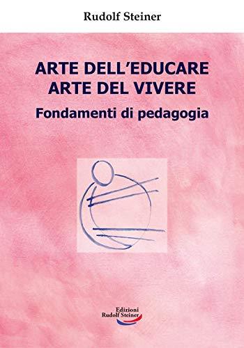 Arte dell'educare, arte del vivere. Fondamenti di pedagogia (Tascabili) por Rudolf Steiner