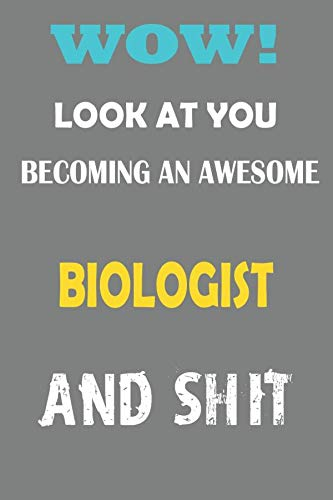 Look at you Becoming an Awesome BIOLOGIST and Shit: Lined Notebook / Journal Funny Gift for BIOLOGIST, 110 Pages, 6x9, Soft Cover, Matte Finish