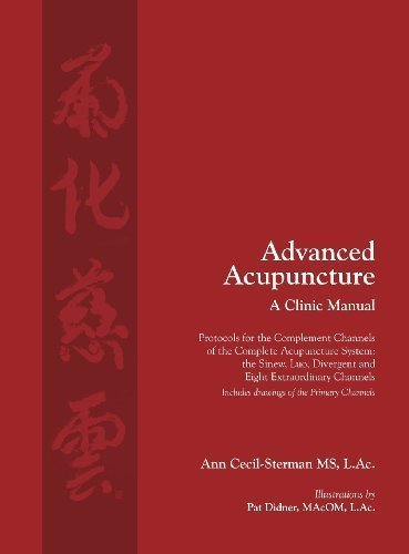 Advanced Acupuncture a Clinic Manual by Cecil-Sterman, Ann published by Ann Cecil-Sterman, PLLC (2013)